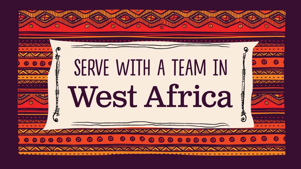 Serve with a team in West Africa
