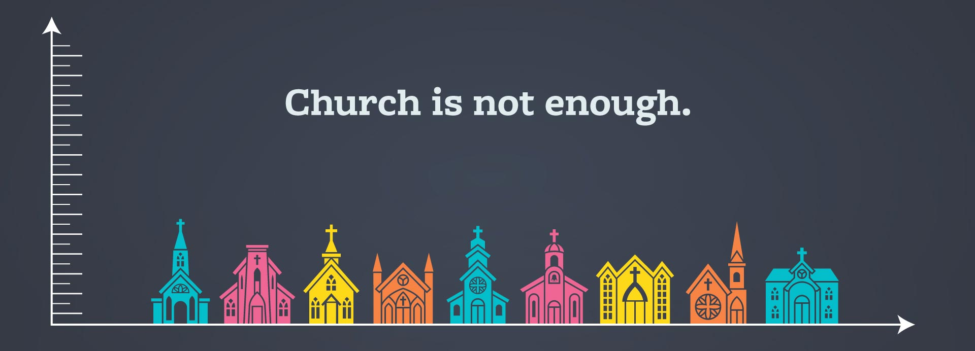 Church Is Not Enough
