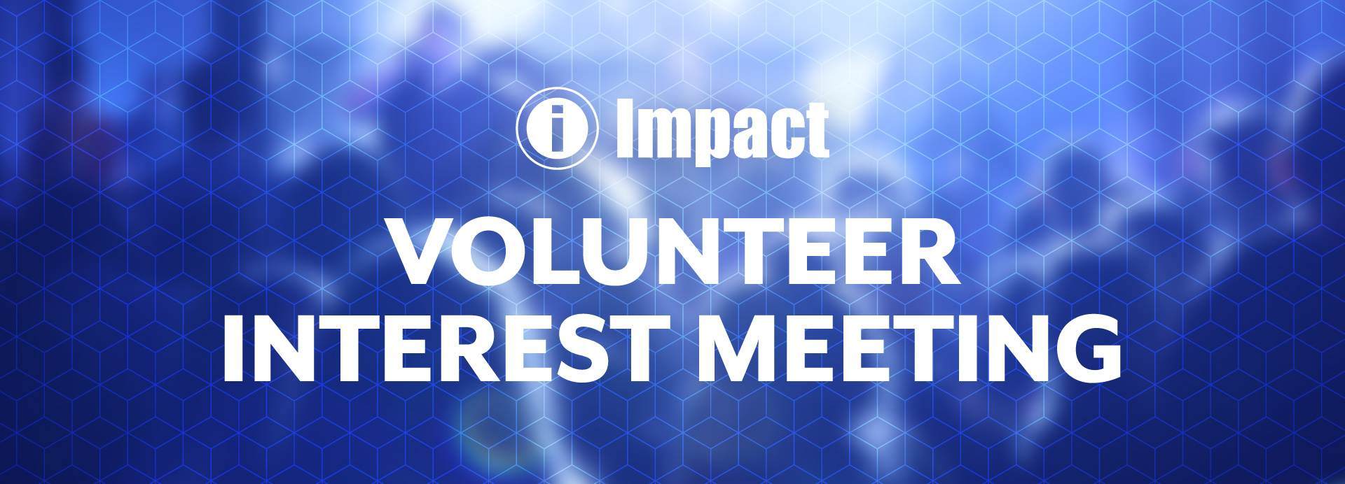 Impact Volunteer Interest Meeting