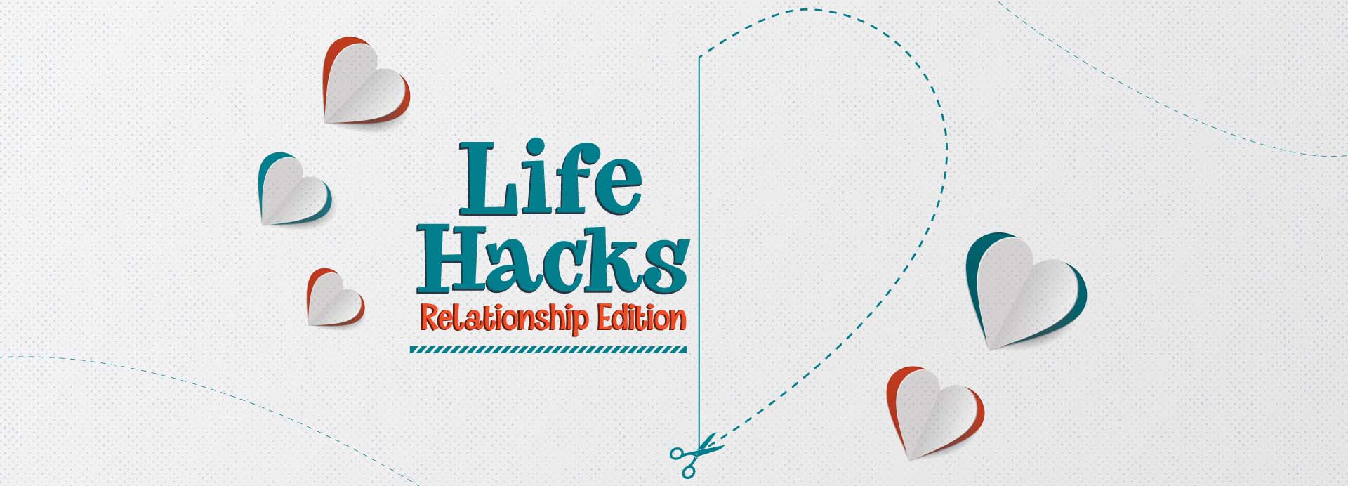 Life Hacks – Relationship Edition