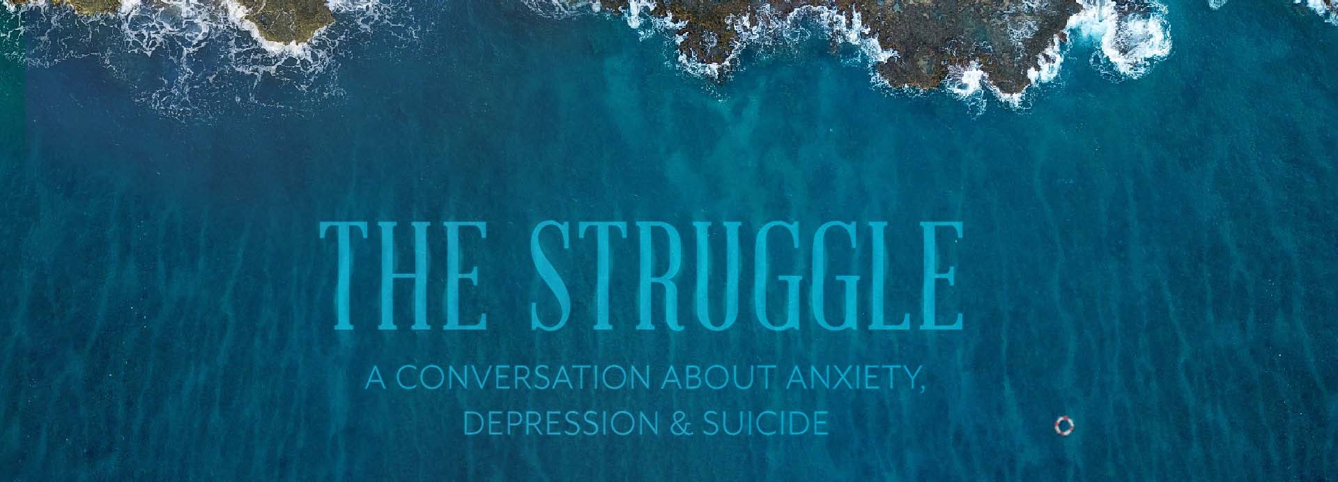The Struggle – A Conversation about Anxiety, Depression, and Suicide