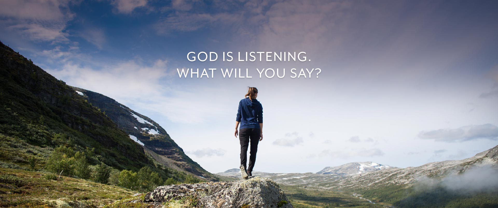 God Is Listening. What Will You Say?